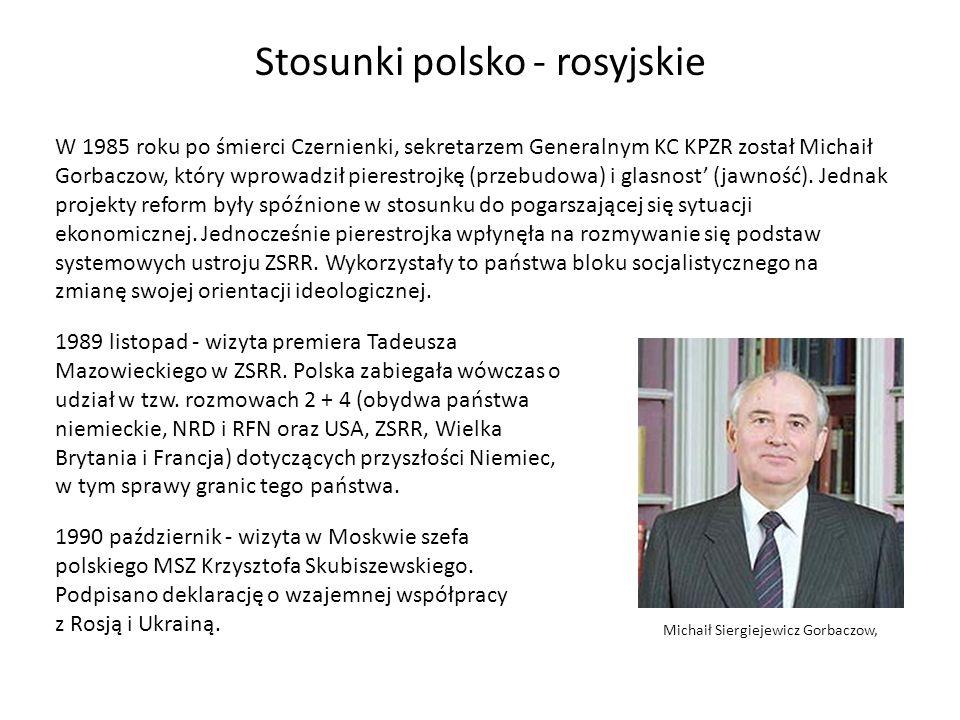 Stosunki polsko - rosyjskie W 1985 roku po śmierci Czernienki, sekretarzem Generalnym KC KPZR został Michaił Gorbaczow, który wprowadził pierestrojkę