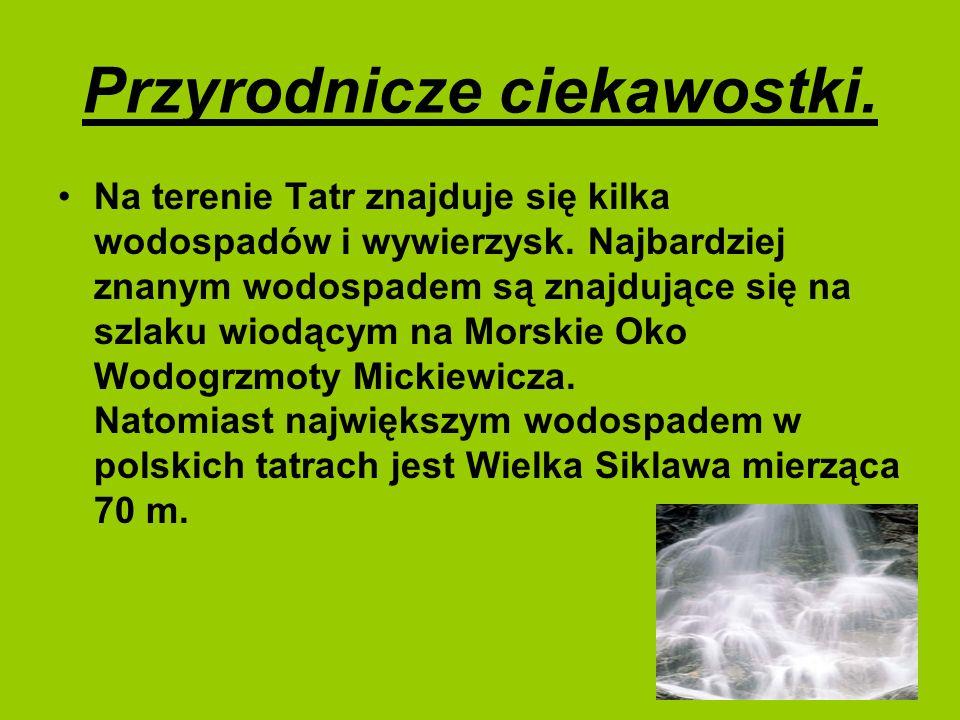 Przyrodnicze ciekawostki. Na terenie Tatr znajduje się kilka wodospadów i wywierzysk. Najbardziej znanym wodospadem są znajdujące się na szlaku wiodąc