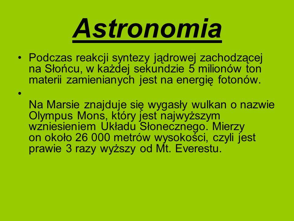 Astronomia Podczas reakcji syntezy jądrowej zachodzącej na Słońcu, w każdej sekundzie 5 milionów ton materii zamienianych jest na energię fotonów. Na