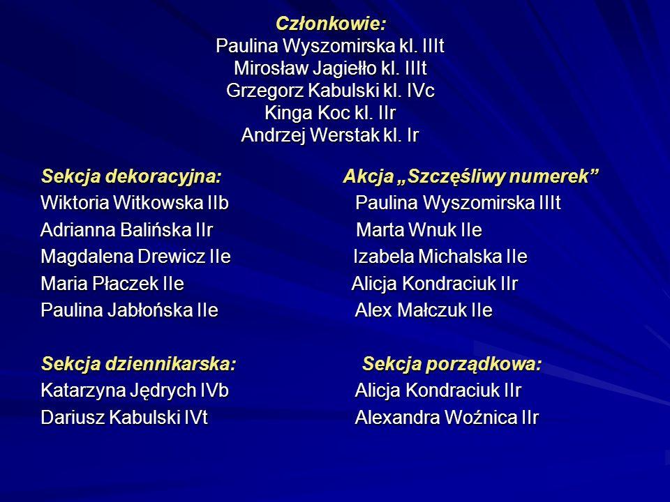 Członkowie: Paulina Wyszomirska kl. IIIt Mirosław Jagiełło kl. IIIt Grzegorz Kabulski kl. IVc Kinga Koc kl. IIr Andrzej Werstak kl. Ir Sekcja dekoracy