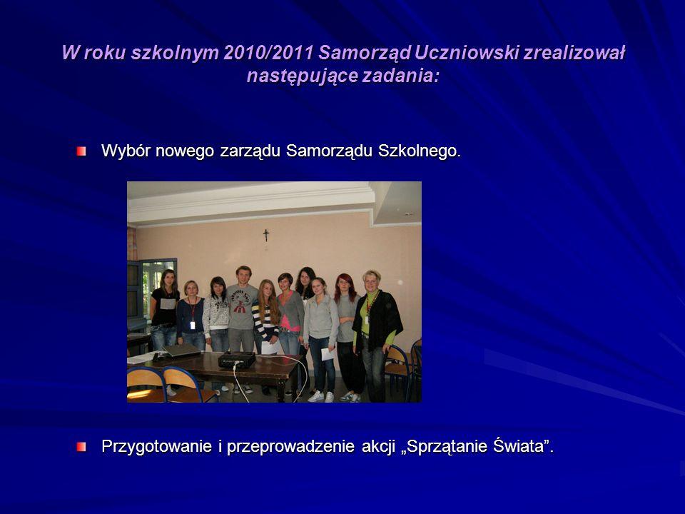 W roku szkolnym 2010/2011 Samorząd Uczniowski zrealizował następujące zadania: Wybór nowego zarządu Samorządu Szkolnego. Przygotowanie i przeprowadzen
