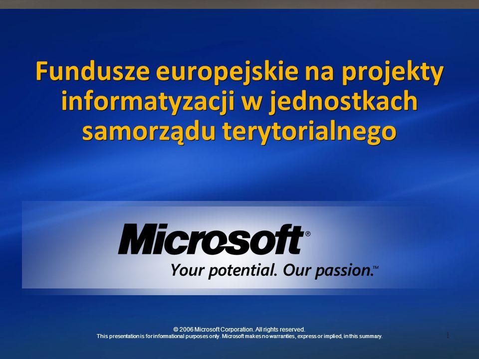 1 Fundusze europejskie na projekty informatyzacji w jednostkach samorządu terytorialnego © 2006 Microsoft Corporation.