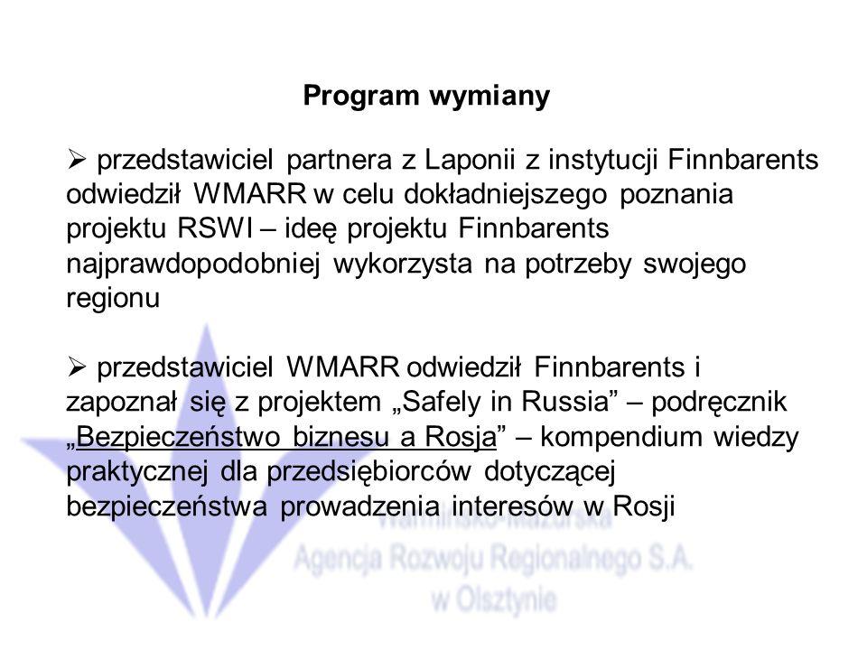 Program wymiany przedstawiciel partnera z Laponii z instytucji Finnbarents odwiedził WMARR w celu dokładniejszego poznania projektu RSWI – ideę projektu Finnbarents najprawdopodobniej wykorzysta na potrzeby swojego regionu przedstawiciel WMARR odwiedził Finnbarents i zapoznał się z projektem Safely in Russia – podręcznikBezpieczeństwo biznesu a Rosja – kompendium wiedzy praktycznej dla przedsiębiorców dotyczącej bezpieczeństwa prowadzenia interesów w Rosji