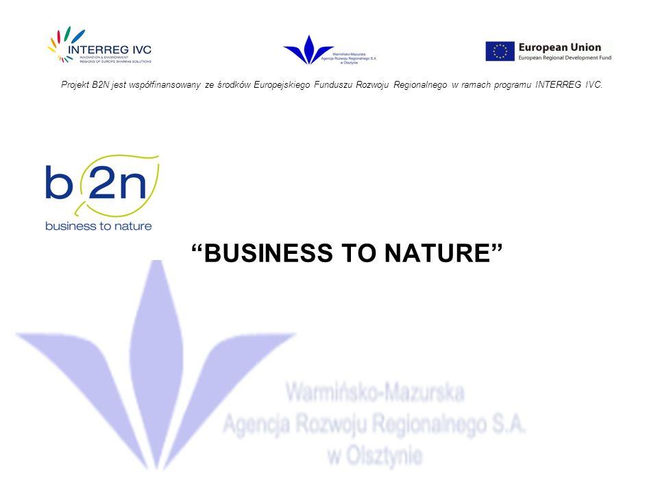 BUSINESS TO NATURE Projekt B2N jest współfinansowany ze środków Europejskiego Funduszu Rozwoju Regionalnego w ramach programu INTERREG IVC.