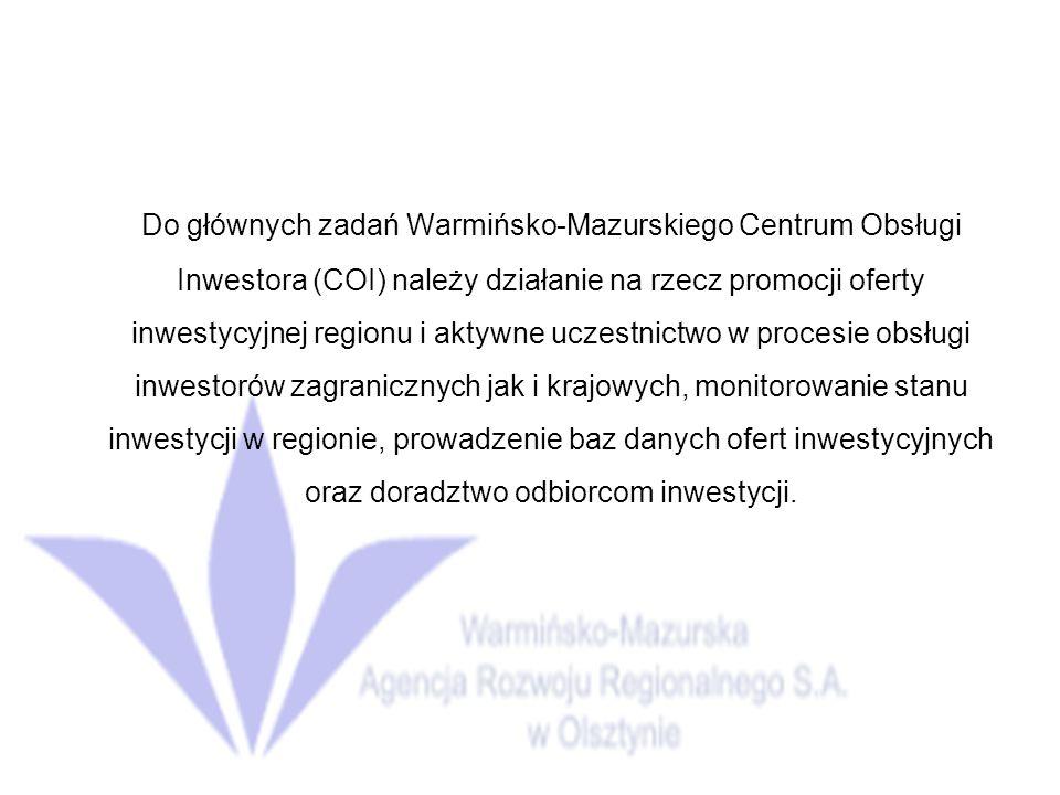 Do głównych zadań Warmińsko-Mazurskiego Centrum Obsługi Inwestora (COI) należy działanie na rzecz promocji oferty inwestycyjnej regionu i aktywne uczestnictwo w procesie obsługi inwestorów zagranicznych jak i krajowych, monitorowanie stanu inwestycji w regionie, prowadzenie baz danych ofert inwestycyjnych oraz doradztwo odbiorcom inwestycji.