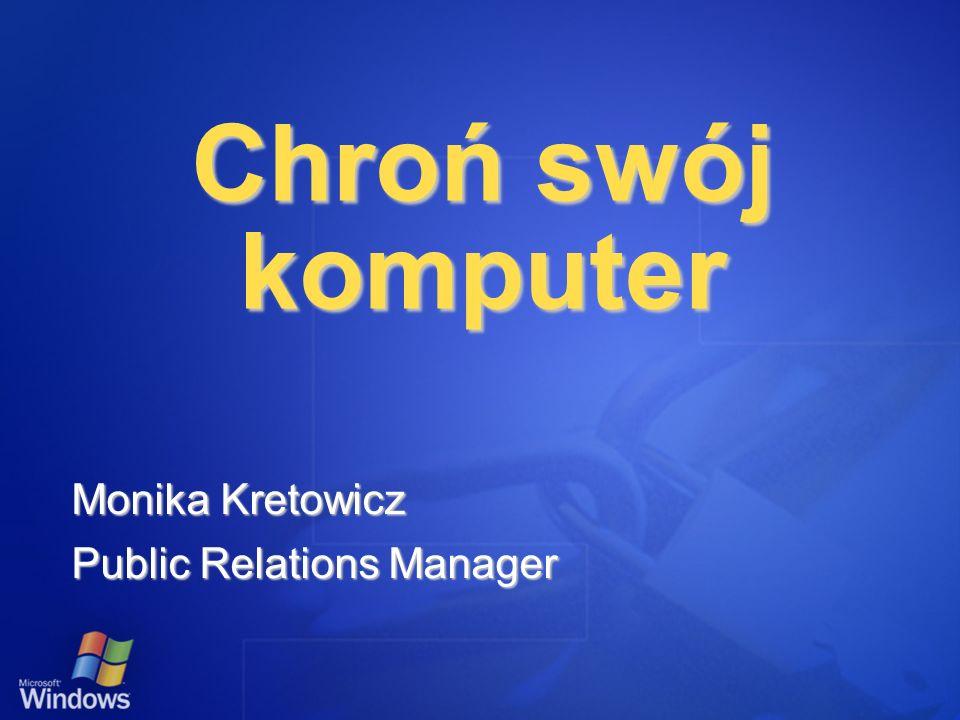 Chroń swój komputer Monika Kretowicz Public Relations Manager
