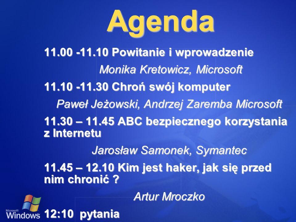 Agenda 11.00 -11.10 Powitanie i wprowadzenie Monika Kretowicz, Microsoft Monika Kretowicz, Microsoft 11.10 -11.30 Chroń swój komputer Paweł Jeżowski,