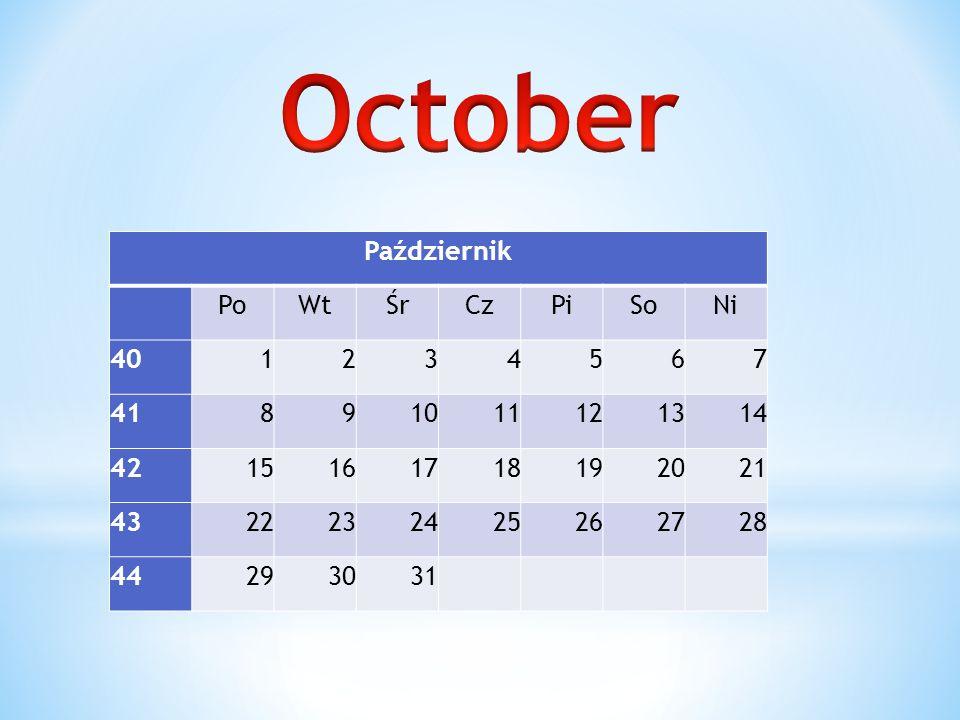 Październik PoWtŚrCzPiSoNi 401234567 41891011121314 4215161718192021 4322232425262728 44293031