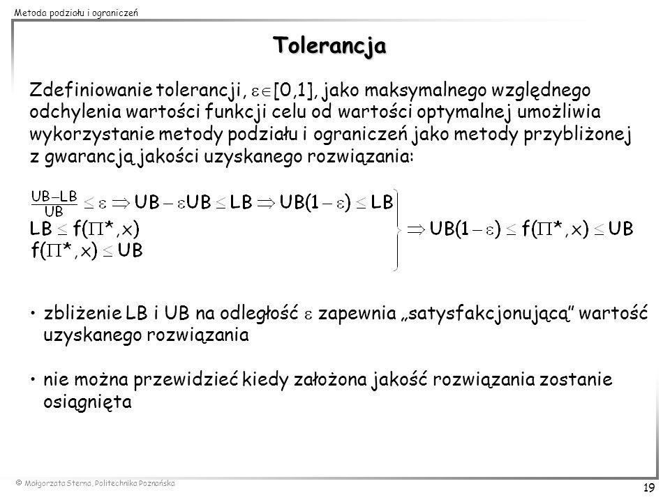 Małgorzata Sterna, Politechnika Poznańska 19 Metoda podziału i ograniczeń Tolerancja Zdefiniowanie tolerancji, [0,1], jako maksymalnego względnego odc