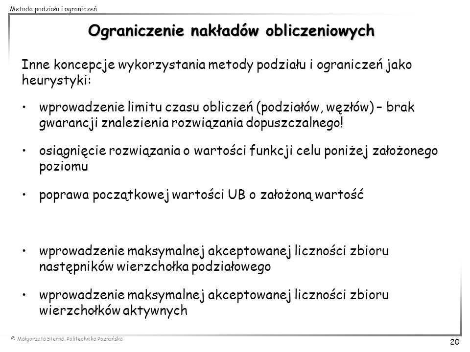 Małgorzata Sterna, Politechnika Poznańska 20 Metoda podziału i ograniczeń Ograniczenie nakładów obliczeniowych Inne koncepcje wykorzystania metody pod