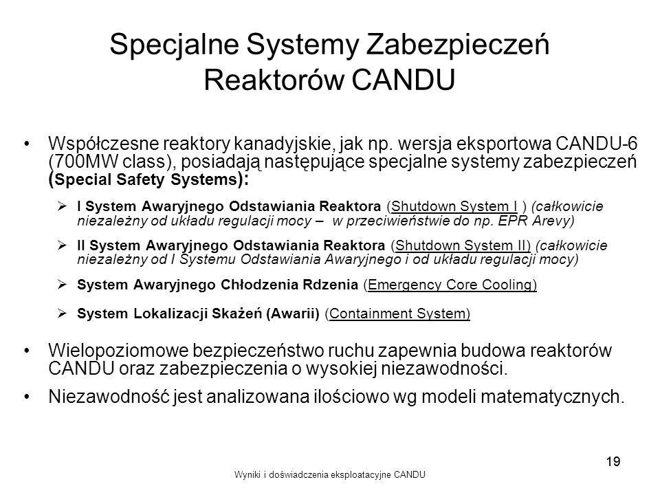 Wyniki i doświadczenia eksploatacyjne CANDU 19 Specjalne Systemy Zabezpieczeń Reaktorów CANDU Współczesne reaktory kanadyjskie, jak np. wersja eksport
