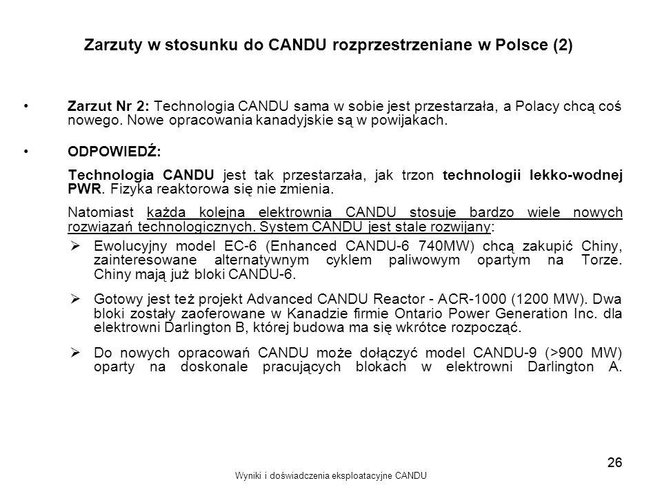 Wyniki i doświadczenia eksploatacyjne CANDU 26 Zarzuty w stosunku do CANDU rozprzestrzeniane w Polsce (2) Zarzut Nr 2: Technologia CANDU sama w sobie
