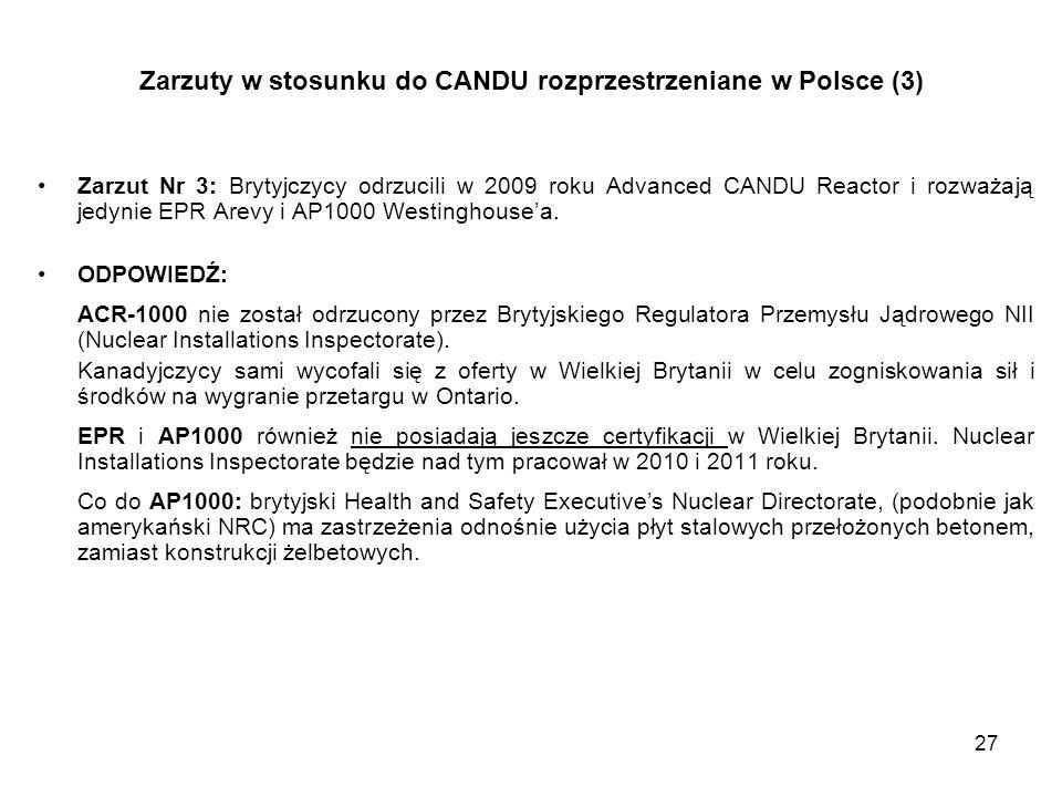27 Zarzut Nr 3: Brytyjczycy odrzucili w 2009 roku Advanced CANDU Reactor i rozważają jedynie EPR Arevy i AP1000 Westinghousea. ODPOWIEDŹ: ACR-1000 nie