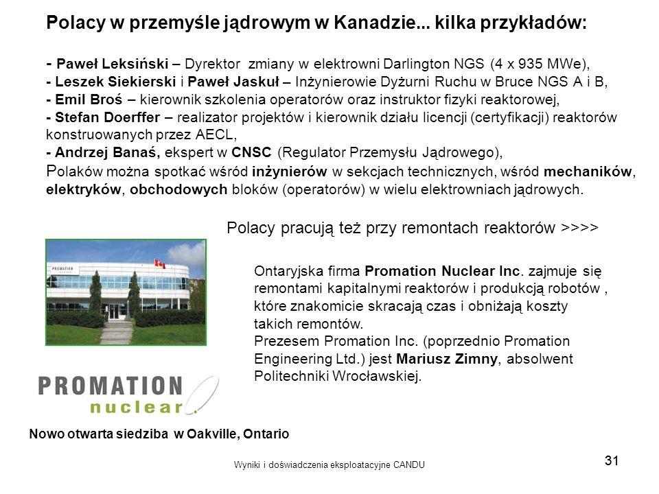 Wyniki i doświadczenia eksploatacyjne CANDU 31 Polacy w przemyśle jądrowym w Kanadzie... kilka przykładów: - Paweł Leksiński – Dyrektor zmiany w elekt