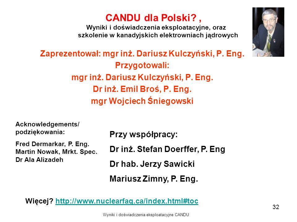 Więcej? http://www.nuclearfaq.ca/index.html#tochttp://www.nuclearfaq.ca/index.html#toc Wyniki i doświadczenia eksploatacyjne CANDU 32 CANDU dla Polski