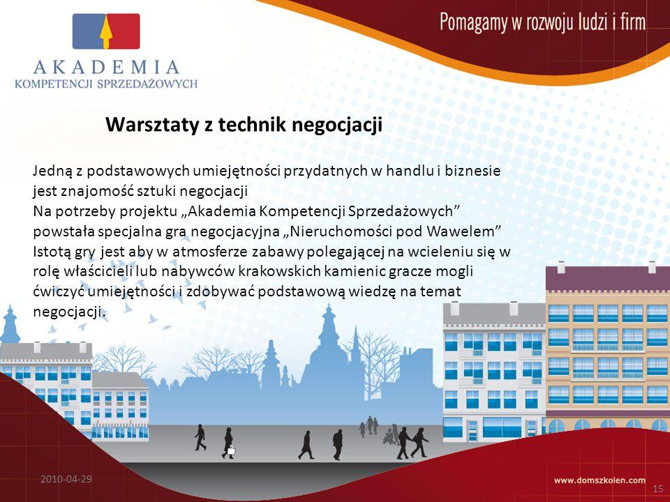 Warsztaty z technik negocjacji 2010-04-29 15 Jedną z podstawowych umiejętności przydatnych w handlu i biznesie jest znajomość sztuki negocjacji Na pot