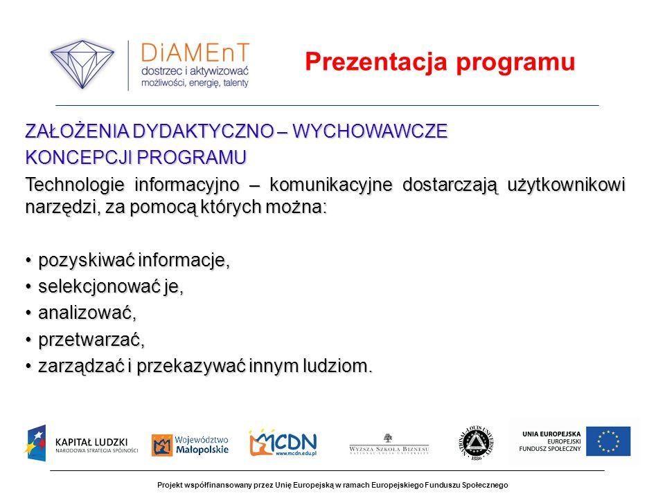 Projekt współfinansowany przez Unię Europejską w ramach Europejskiego Funduszu Społecznego ZAJĘCIA POZASZKOLNE DLA UCZNIÓW ZDOLNYCH W PROJEKCIE DiAMEnT Zajęcia realizowane poza strukturą zajęć szkolnych (w POWUZ) dla zdiagnozowanych uczniów zdolnych zorganizowanych w grupy o podobnych uzdolnieniach kierunkowych; celem zajęć prowadzonych przez wyspecjalizowaną kadrę jest rozwijanie uzdolnień kierunkowych uczniów poprzez realizację specjalnych programów z zastosowaniem odpowiednich metod.