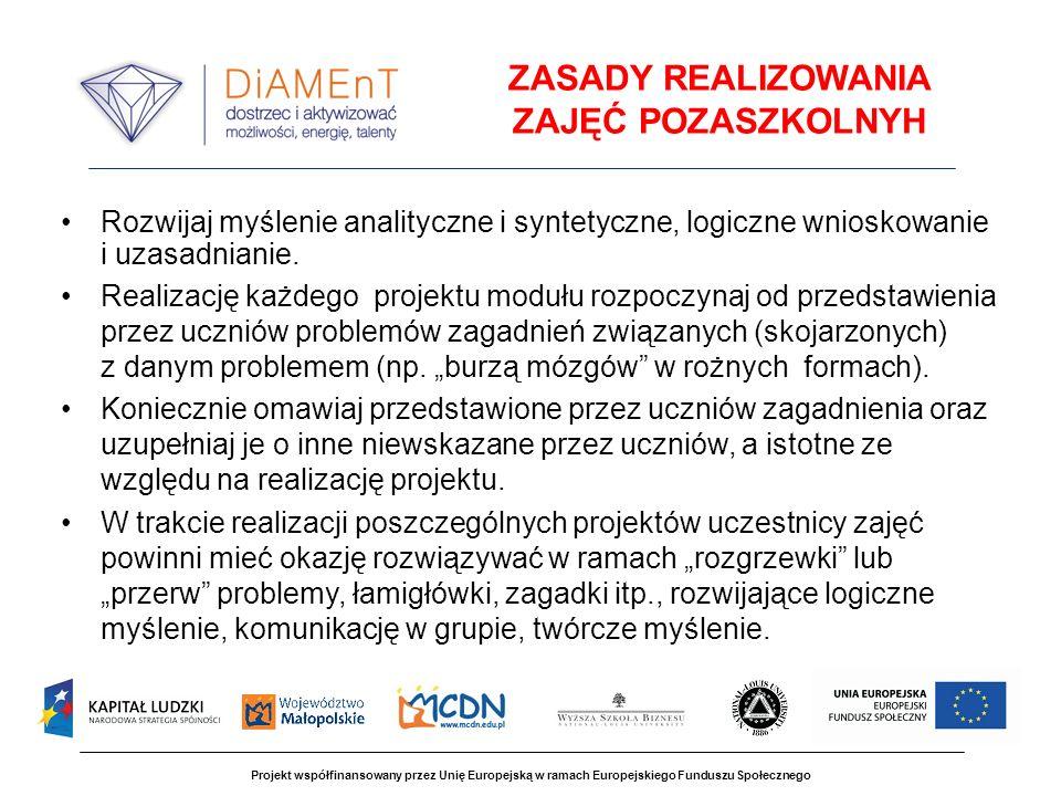 Projekt współfinansowany przez Unię Europejską w ramach Europejskiego Funduszu Społecznego ZASADY REALIZOWANIA ZAJĘĆ POZASZKOLNYH Rozwijaj myślenie analityczne i syntetyczne, logiczne wnioskowanie i uzasadnianie.