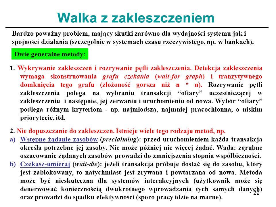 29 Walka z zakleszczeniem Bardzo poważny problem, mający skutki zarówno dla wydajności systemu jak i spójności działania (szczególnie w systemach czas