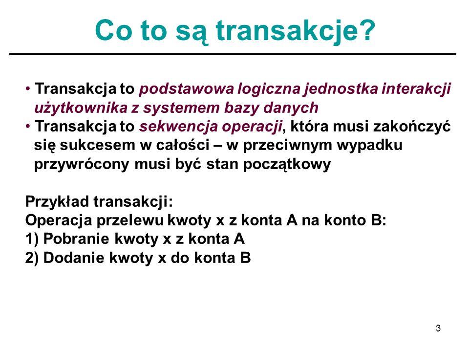 3 Co to są transakcje? Transakcja to podstawowa logiczna jednostka interakcji użytkownika z systemem bazy danych Transakcja to sekwencja operacji, któ