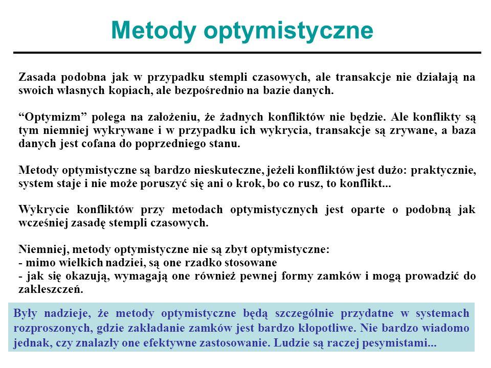 31 Metody optymistyczne Zasada podobna jak w przypadku stempli czasowych, ale transakcje nie działają na swoich własnych kopiach, ale bezpośrednio na