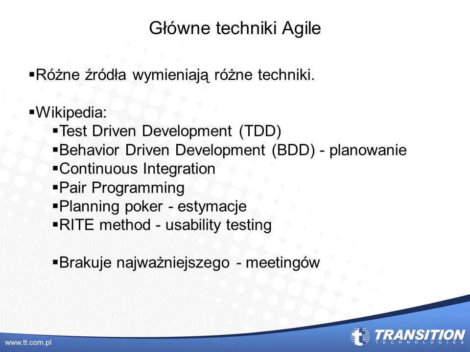 Główne techniki Agile Różne źródła wymieniają różne techniki. Wikipedia: Test Driven Development (TDD) Behavior Driven Development (BDD) - planowanie