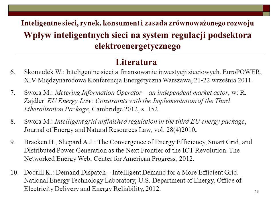 16 Wpływ inteligentnych sieci na system regulacji podsektora elektroenergetycznego Inteligentne sieci, rynek, konsument i zasada zrównoważonego rozwoj