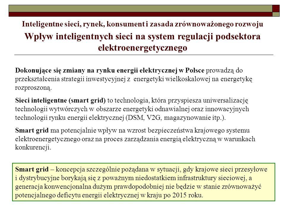5 Wpływ inteligentnych sieci na system regulacji podsektora elektroenergetycznego Inteligentne sieci, rynek, konsument i zasada zrównoważonego rozwoju