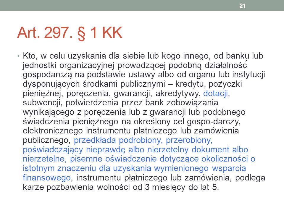Art. 297. § 1 KK Kto, w celu uzyskania dla siebie lub kogo innego, od banku lub jednostki organizacyjnej prowadza ̨ cej podobna ̨ działalność gospod