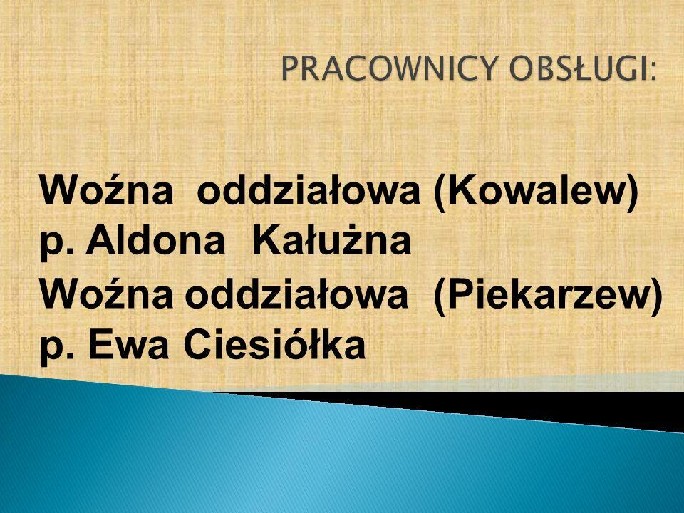 Woźna oddziałowa (Kowalew) p. Aldona Kałużna Woźna oddziałowa (Piekarzew) p. Ewa Ciesiółka
