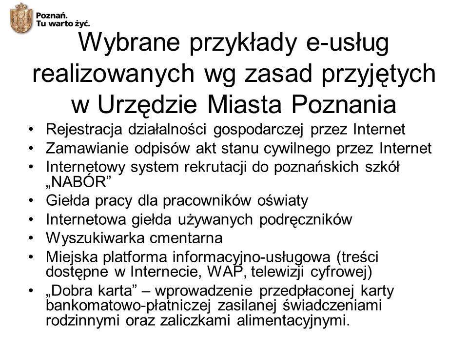 Rejestracja działalności gospodarczej przez Internet Zamawianie odpisów akt stanu cywilnego przez Internet Internetowy system rekrutacji do poznańskic