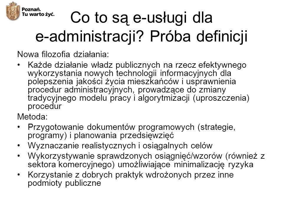 Co to są e-usługi dla e-administracji? Próba definicji Nowa filozofia działania: Każde działanie władz publicznych na rzecz efektywnego wykorzystania