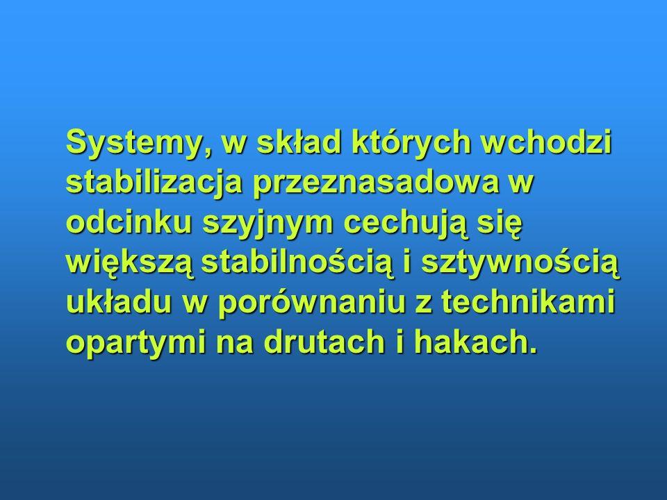 Systemy, w skład których wchodzi stabilizacja przeznasadowa w odcinku szyjnym cechują się większą stabilnością i sztywnością układu w porównaniu z tec