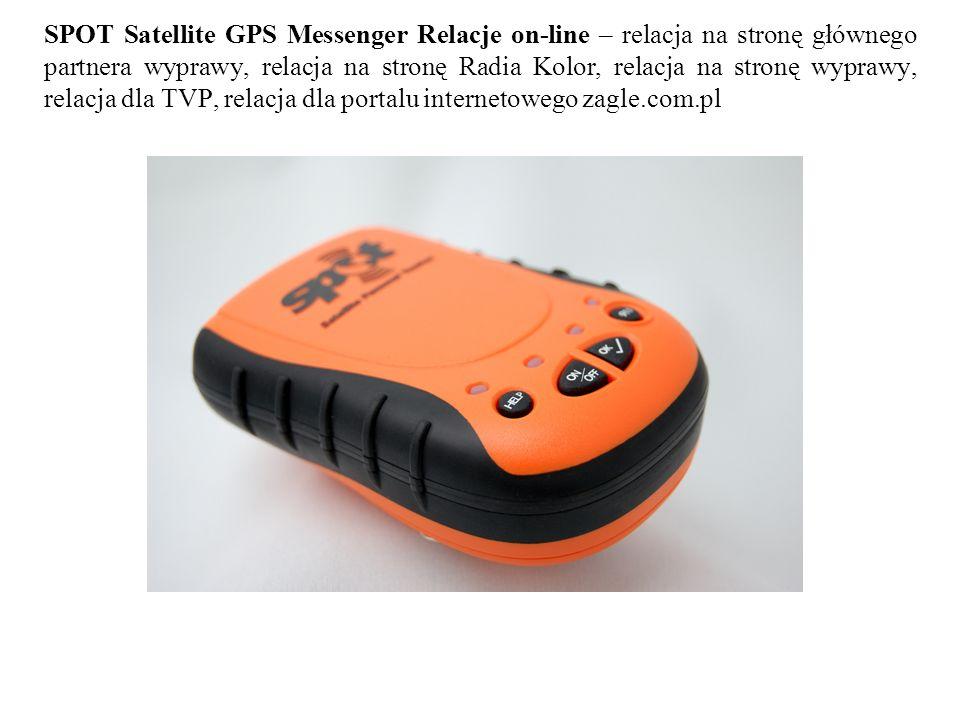 SPOT Satellite GPS Messenger Relacje on-line – relacja na stronę głównego partnera wyprawy, relacja na stronę Radia Kolor, relacja na stronę wyprawy,