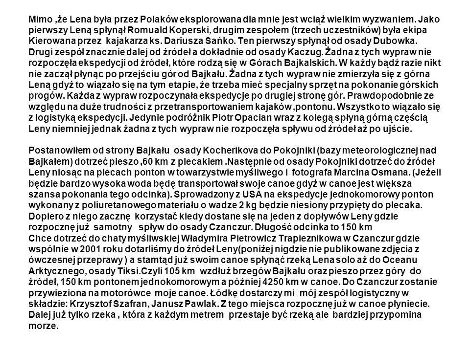 Mimo,że Lena była przez Polaków eksplorowana dla mnie jest wciąż wielkim wyzwaniem. Jako pierwszy Leną spłynął Romuald Koperski, drugim zespołem (trze