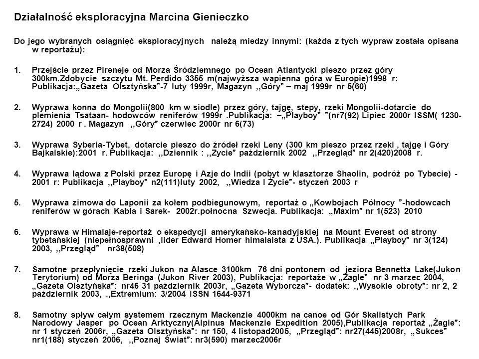 Działalność eksploracyjna Marcina Gienieczko Do jego wybranych osiągnięć eksploracyjnych należą miedzy innymi: (każda z tych wypraw została opisana w