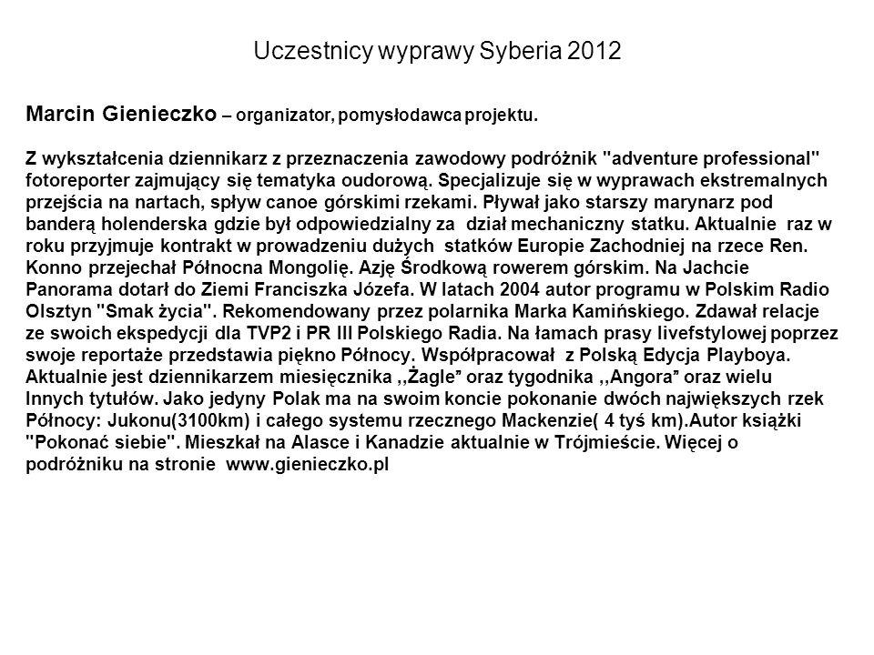 Uczestnicy wyprawy Syberia 2012 Marcin Gienieczko – organizator, pomysłodawca projektu. Z wykształcenia dziennikarz z przeznaczenia zawodowy podróżnik