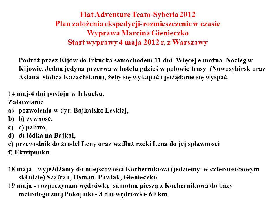 Fiat Adventure Team-Syberia 2012 Plan założenia ekspedycji-rozmieszczenie w czasie Wyprawa Marcina Gienieczko Start wyprawy 4 maja 2012 r. z Warszawy