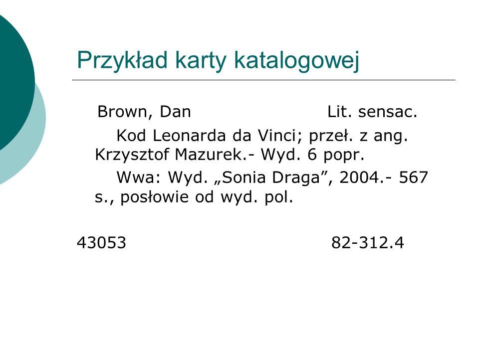 Przykład karty katalogowej Brown, Dan Lit. sensac. Kod Leonarda da Vinci; przeł. z ang. Krzysztof Mazurek.- Wyd. 6 popr. Wwa: Wyd. Sonia Draga, 2004.-
