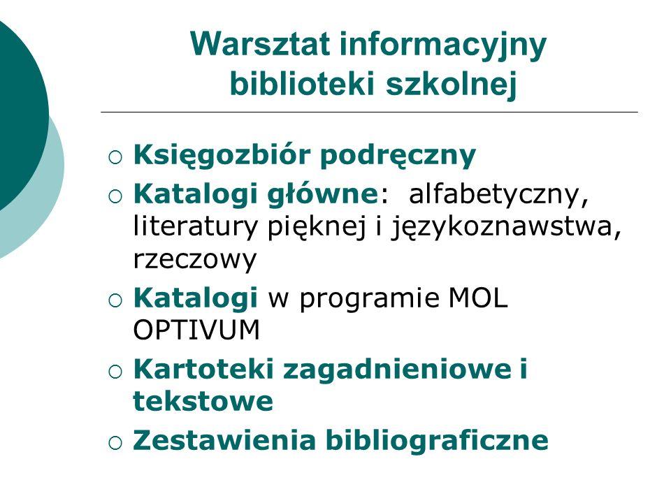 Warsztat informacyjny biblioteki szkolnej Księgozbiór podręczny Katalogi główne: alfabetyczny, literatury pięknej i językoznawstwa, rzeczowy Katalogi
