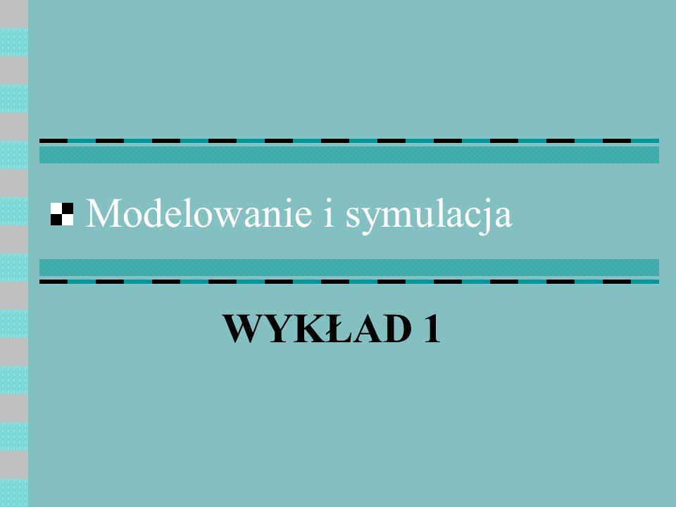 Modelowanie i symulacja WYKŁAD 1
