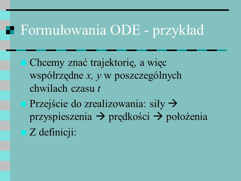 Formułowania ODE - przykład Z definicji Potrzebne jest podwójne całkowanie