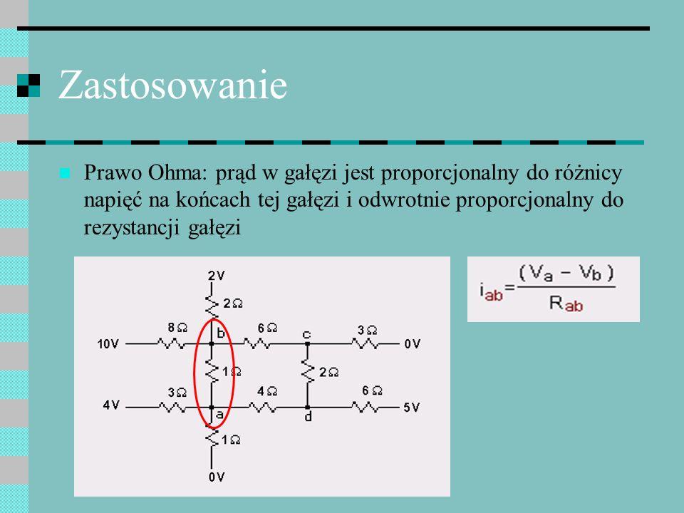 Zastosowanie Prawo Ohma: prąd w gałęzi jest proporcjonalny do różnicy napięć na końcach tej gałęzi i odwrotnie proporcjonalny do rezystancji gałęzi
