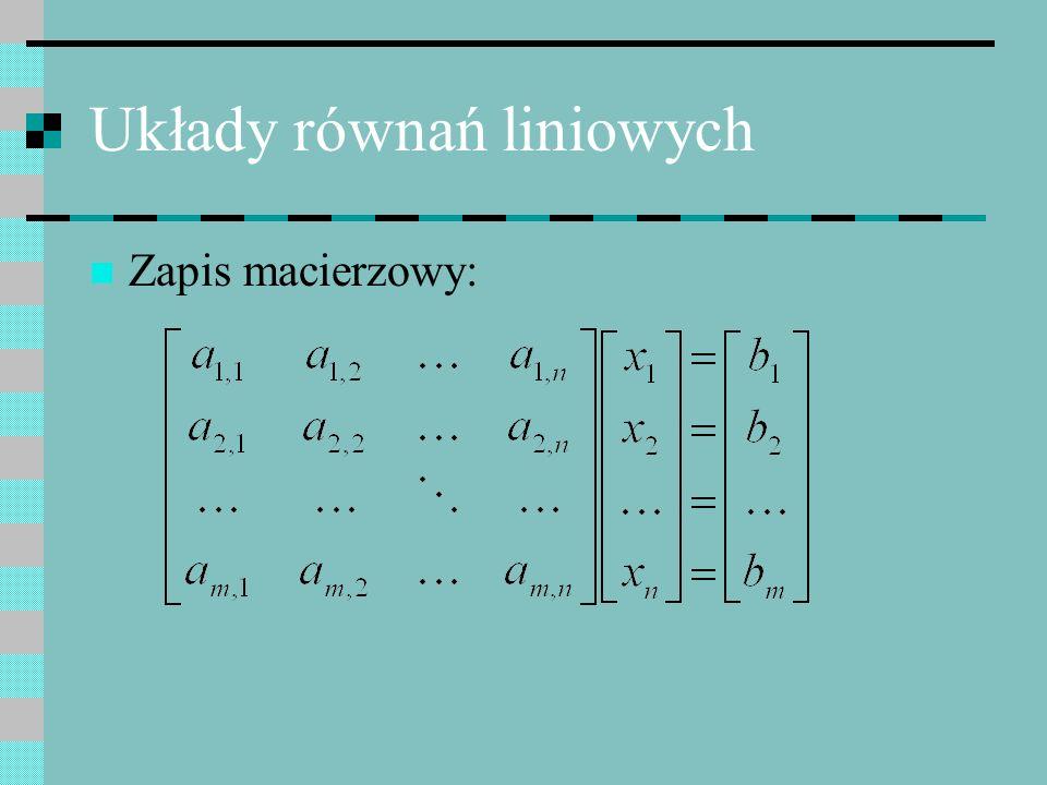 Układy równań liniowych Zapis macierzowy: