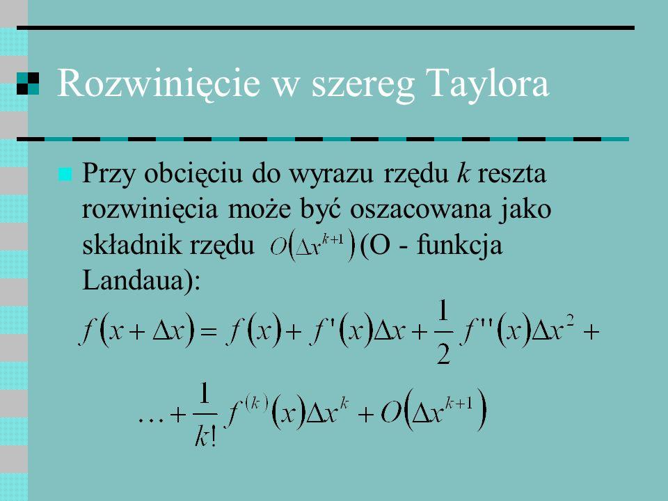 Rozwinięcie w szereg Taylora Przy obcięciu do wyrazu rzędu k reszta rozwinięcia może być oszacowana jako składnik rzędu (O - funkcja Landaua):