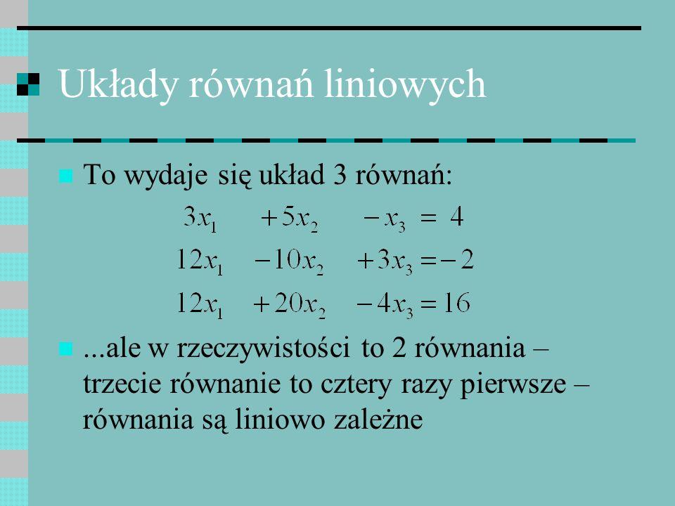 Układy równań liniowych To wydaje się układ 3 równań:...ale w rzeczywistości to 2 równania – trzecie równanie to cztery razy pierwsze – równania są li