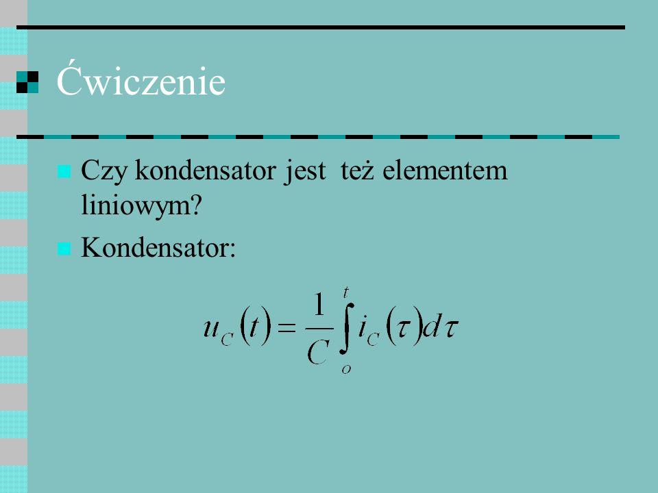 Ćwiczenie Czy kondensator jest też elementem liniowym? Kondensator: