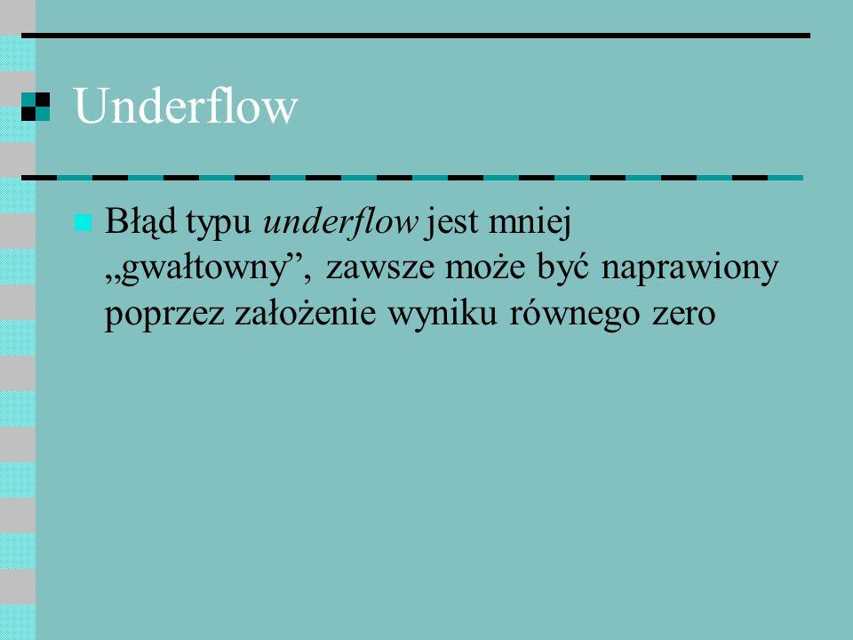 Underflow Błąd typu underflow jest mniej gwałtowny, zawsze może być naprawiony poprzez założenie wyniku równego zero