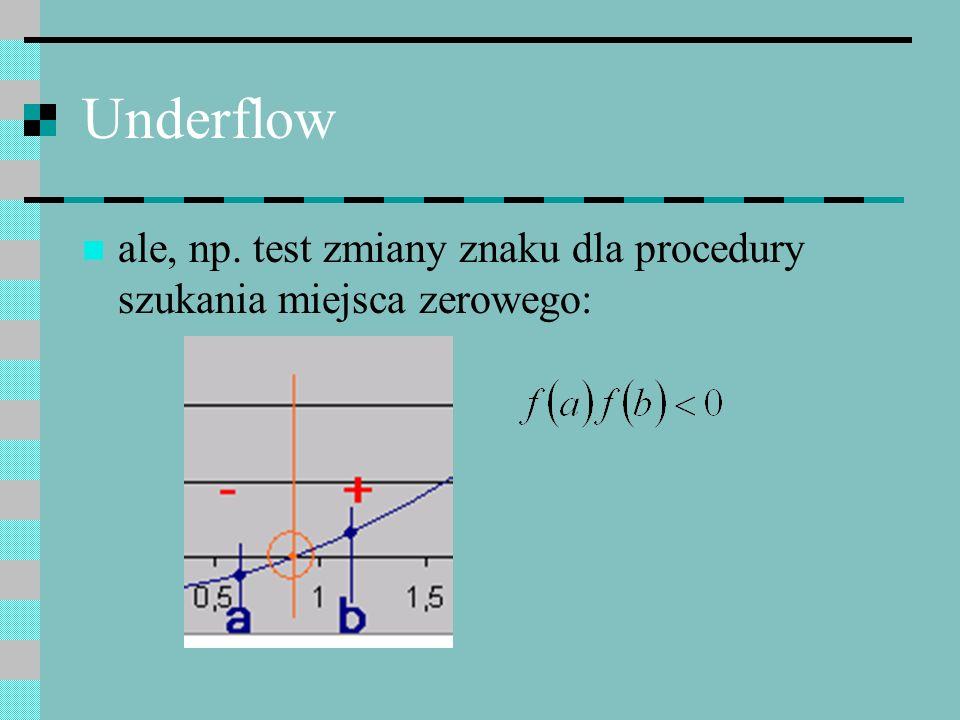 Underflow ale, np. test zmiany znaku dla procedury szukania miejsca zerowego: