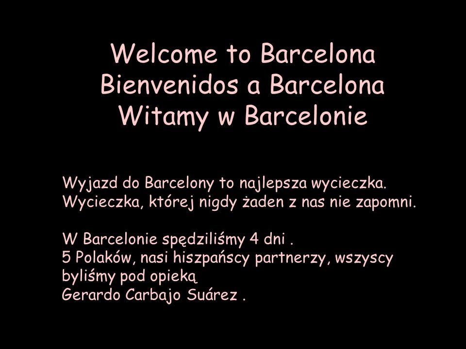 Welcome to Barcelona Bienvenidos a Barcelona Witamy w Barcelonie Wyjazd do Barcelony to najlepsza wycieczka. Wycieczka, której nigdy żaden z nas nie z